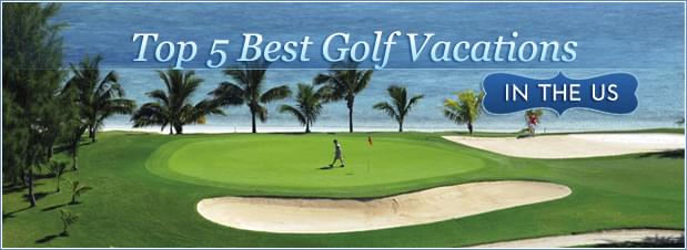 Top 5 Best Golf Vacations in the US